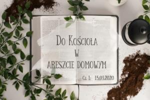 DoKościoła wareszcie domowym (cz.1): 15.03.2020